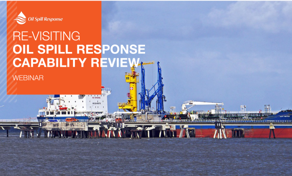 Recorded Webinar : Revisiting Oil Spill Capability Review